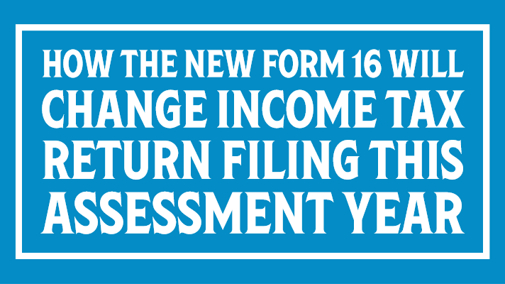 How the new Form 16 will change income tax return filing this Assessment Year