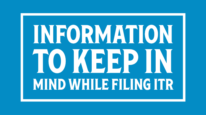 Information to keep in mind while filing ITR