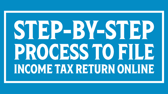 Step-by-step process to file Income Tax Return online