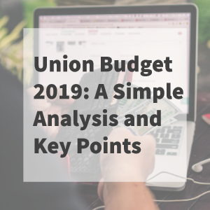 Union Budget 2019: A Simple Analysis and Key Points